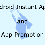 「Android Instant Apps」の登場とアプリプロモーションの今後
